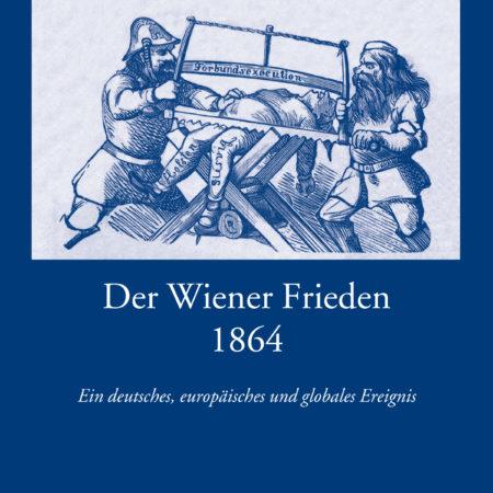 """Wissenschaftliche Reihe Band 22 """"Der Wiener Frieden 1864"""""""